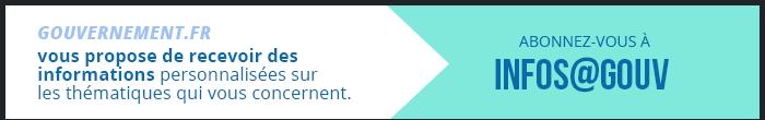 Gouvernement.fr vous propose de recevoir des informations personnalisées sur les thématiques qui vous concernent. Abonnez-vous à infos@gouv