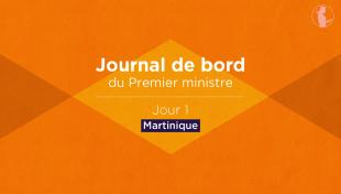 Journal de bord du Premier ministre aux Antilles - Jour 1 : Martinique