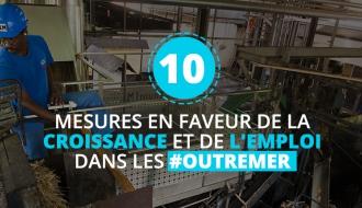 10 mesures en faveur de la croissance et de l'emploi dans les #OutreMer