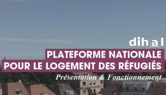 Logement des réfugiés : présentation et fonctionnement de la plateforme nationale