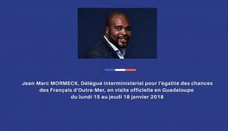 Jean-Marc MORMECK en visite officielle en Guadeloupe du lundi 15 janvier au jeudi 18 janvier 2018