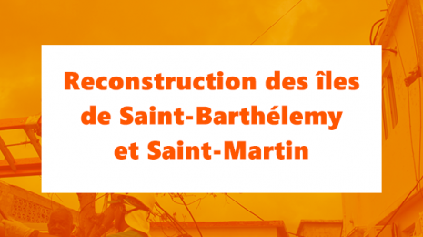 Accèder à la page Reconstruction des îles de Saint-Barthélemy et Saint-Martin